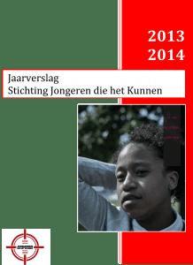 Jaarverslag 2013/2014 stichting Jongeren Die het Kunnen